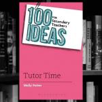 100 ideas for secondary teachers: Tutor Time (100 Ideas for Teachers)