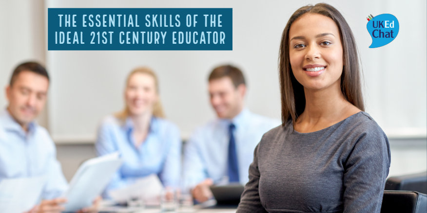 Session 11 – The Essential Skills of the Ideal 21st Century Educator – UKEdChat