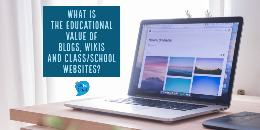 Session 65: What is the educational value of blogs, wikis and class/school websites? – UKEdChat