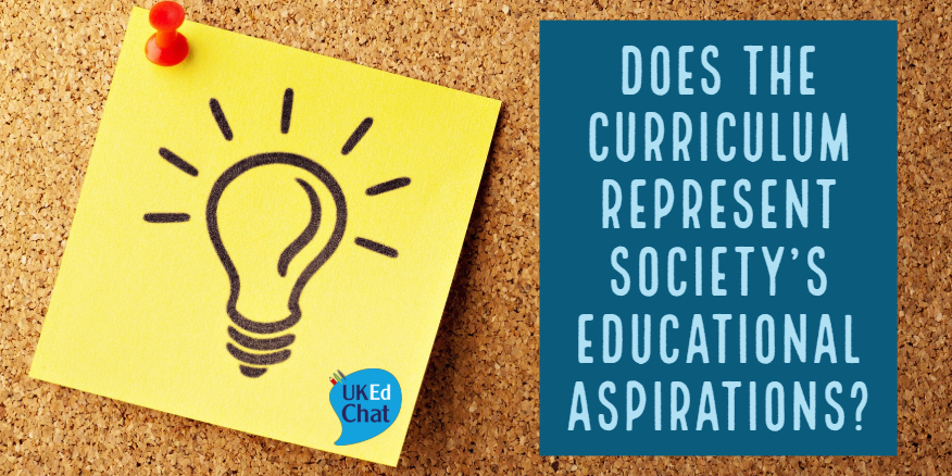 Session 158: Does the curriculum represent society's educational aspirations for its citizens? – UKEdChat