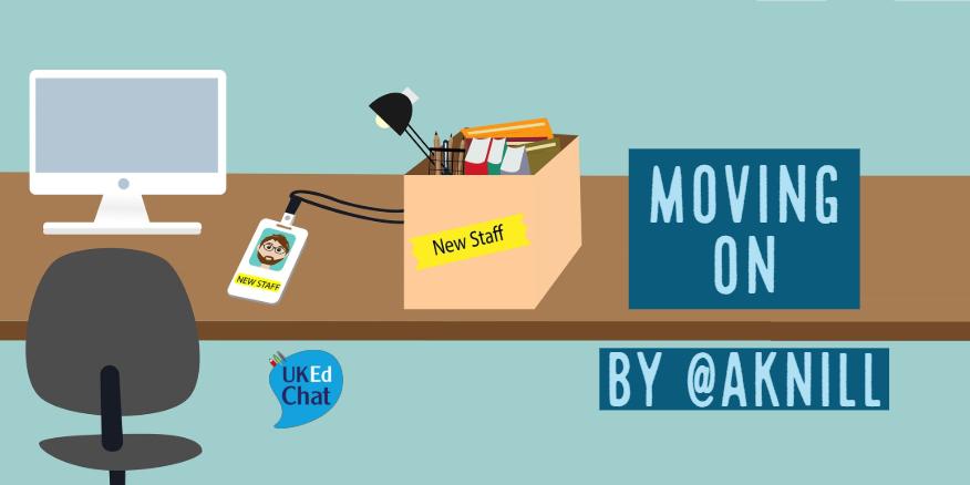 UKEdMag: Moving On, by @aknill – UKEdChat