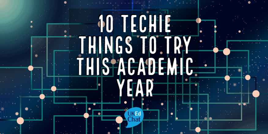 UKEdMag: 10 Techie Things to Try this Academic Year by @ICTMagic – UKEdChat