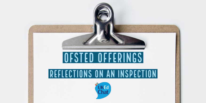 Ofsted Offerings – Reflections on an Inspection by @RHCaseby – UKEdChat