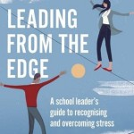Leading from the Edge: A School Leader s Guide to Recognising and Overcoming Stress