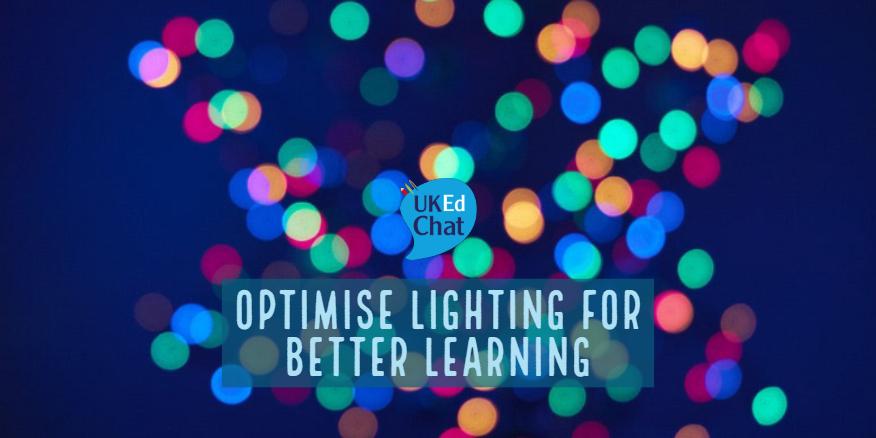Optimise lighting for better learning – UKEdChat