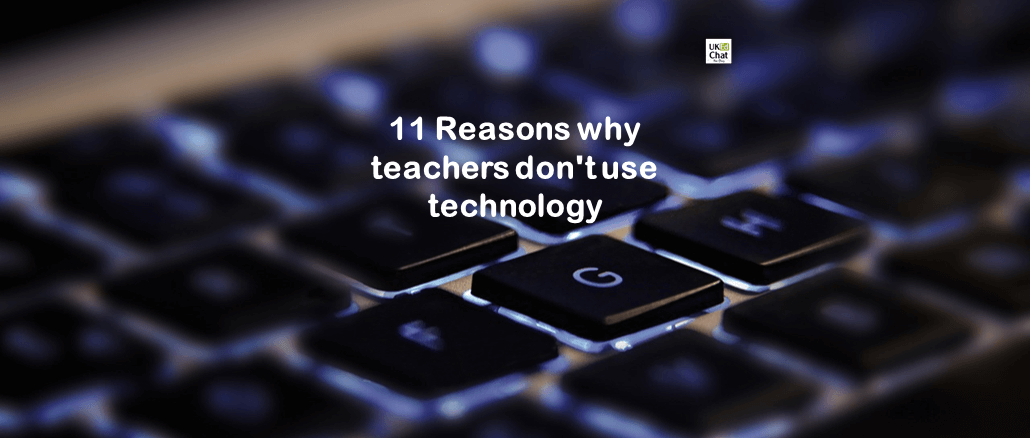 11 Reasons why teachers don't use technology by @NikPeachey – UKEdChat