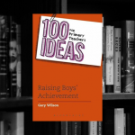 100 Ideas for Primary Teachers: Raising Boys' Achievement (100 Ideas for Teachers)