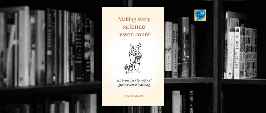Book: Making every Science lesson count by @shaun_allison – UKEdChat