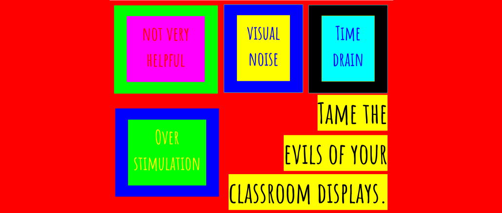 Tame the evils of your classroom displays by @classclimate – UKEdChat