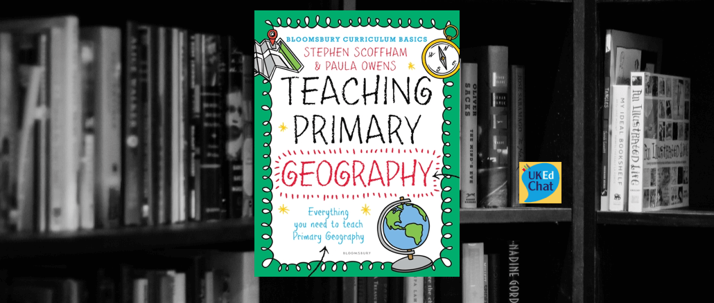 Book: Teaching Primary Geography by @StephenScoffham & @PrimaGeographer – UKEdChat