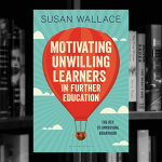 Motivating Unwilling Learners in Further Education The key to improving behaviour