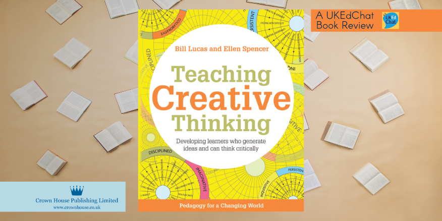 Book: Teaching Creative Thinking by @LucasLearn & @DrEllenSpencer – UKEdChat