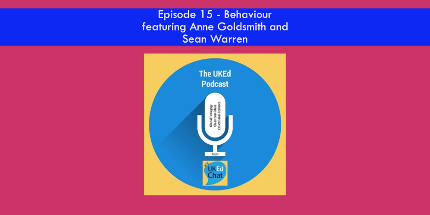 The UKEd Podcast – Episode 15 – Behaviour with @AnneMGoldsmith & @Sean_S_Warren – UKEdChat