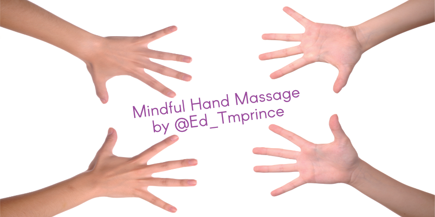 Mindfulness in the Classroom – Mindful Hand Massage by @Ed_Tmprince – UKEdChat