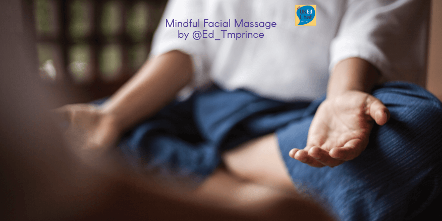 Mindfulness in the Classroom – Mindful Facial Massage by @Ed_Tmprince – UKEdChat