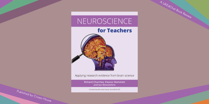 Book Review: Neuroscience for Teachers by @teacherled_RCTs @EllieJane1980 & @idevonshire – UKEdChat
