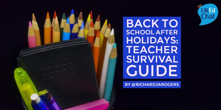 Back To School After Holidays: Teacher Survival Guide by @richardjarogers – UKEdChat