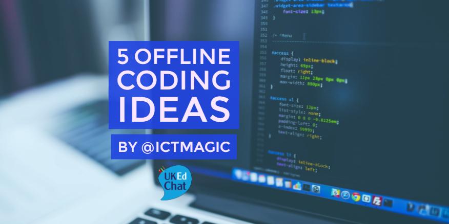 UKEdMag: 5 Offline Coding Ideas by @ICTMagic – UKEdChat