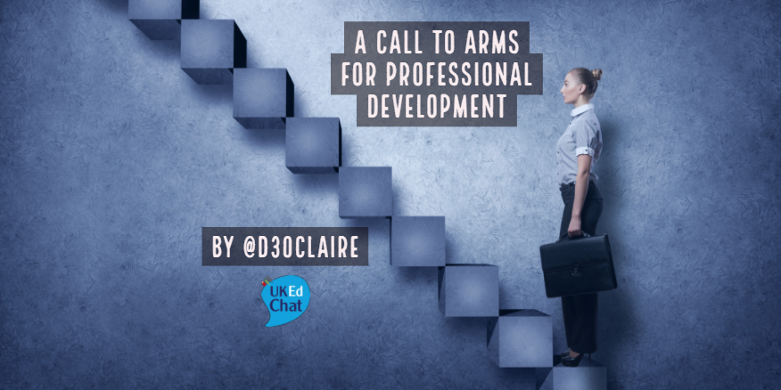 UKEdMag: A Call to Arms for Professional Development by @D30Claire – UKEdChat