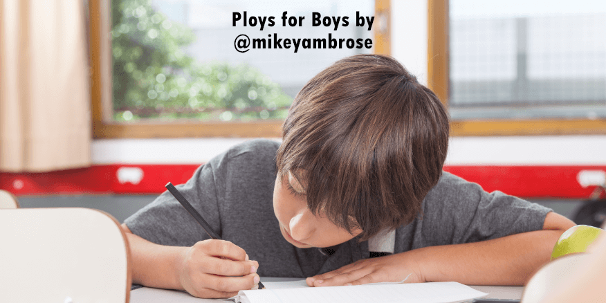 Ploys for Boys by @mikeyambrose – UKEdChat