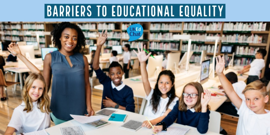 Barriers to Educational Equality – UKEdChat