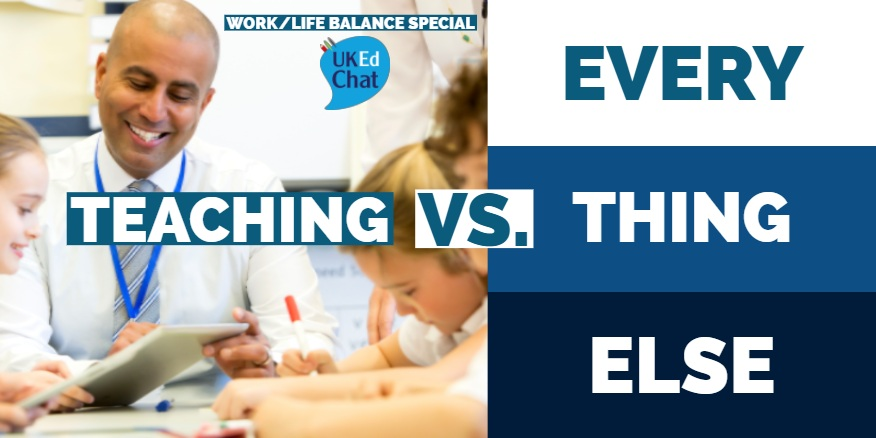 Teaching vs. Everything Else – UKEdChat