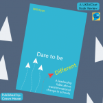 Dare to be different - A Leadership Fable About Transformational Change In Schools