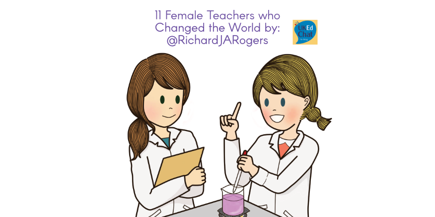 11 Female Teachers Who Changed the World by @RichardJARogers – UKEdChat
