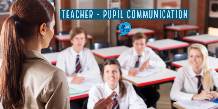 Teacher – Pupil Communication – UKEdChat
