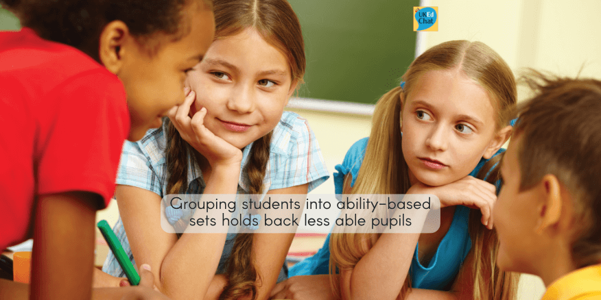 Grouping students into ability-based sets holds back less able pupils – UKEdChat