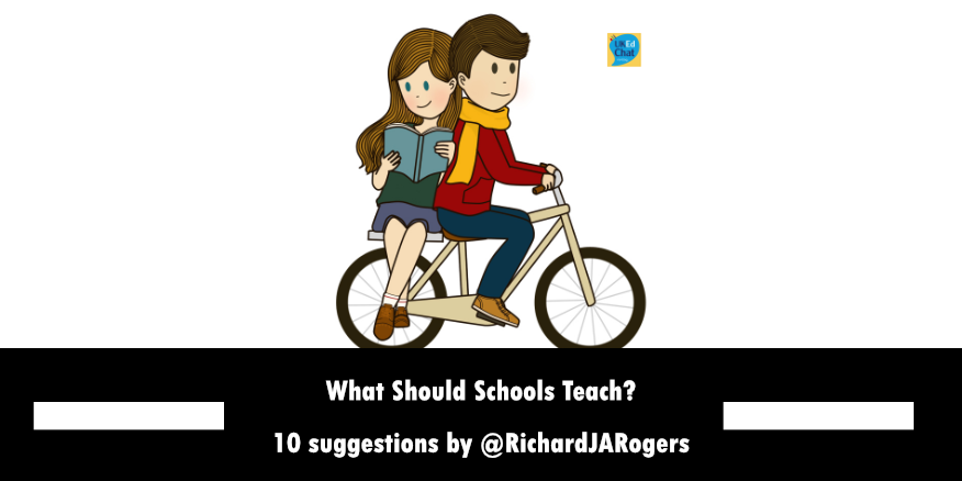 What Should Schools Teach? 10 suggestions by @RichardJARogers – UKEdChat
