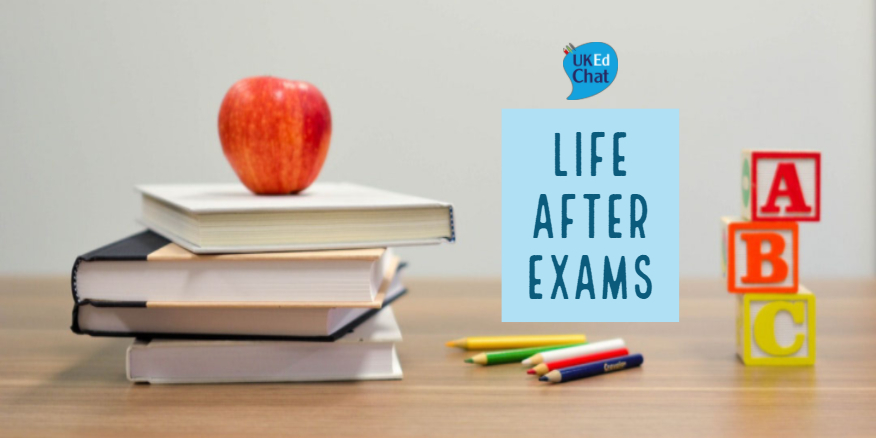 Life After Exams – UKEdChat