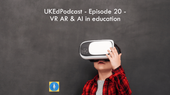UKEdPodcast – Episode 20 – VR AR & AI in education with @Hubert_AI @VREducation & @JohnStanier1