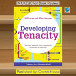 Developing Tenacity: Teaching learners how to persevere in the face of difficulty. Bill Lucas and Ellen Spencer