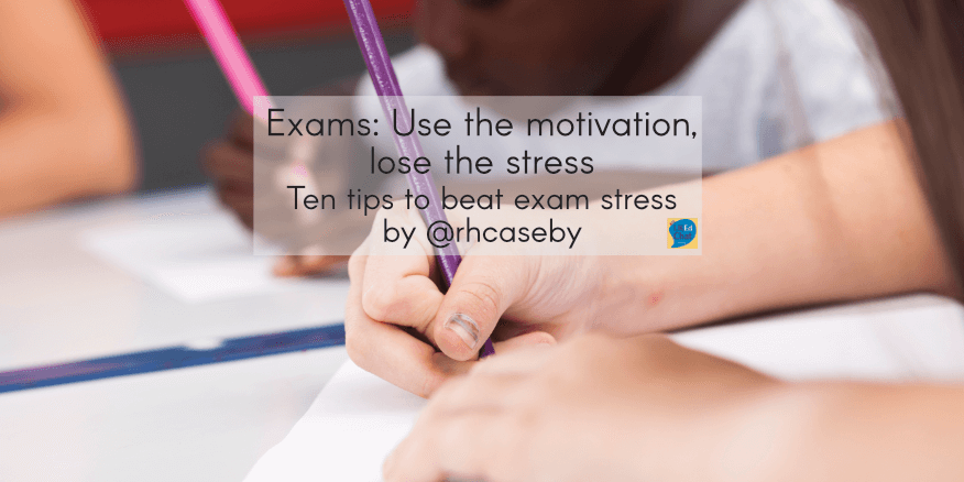 Exams: Use the motivation, lose the stress by @rhcaseby – UKEdChat