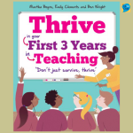 Thrive In Your First Three Years In Teaching