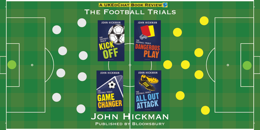 Books: The #FootballTrials series by @DrJohnHickman – Published by @BloomsburyEd – UKEdChat