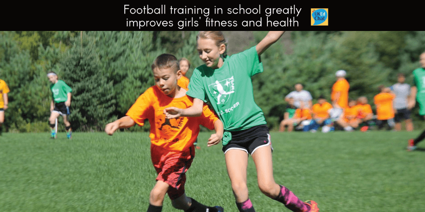 Football training in school greatly improves girls' fitness and health – UKEdChat