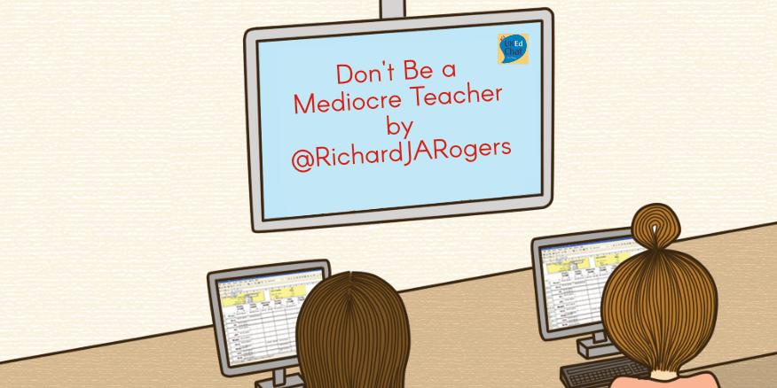 Don't Be a Mediocre Teacher by @RichardJARogers – UKEdChat