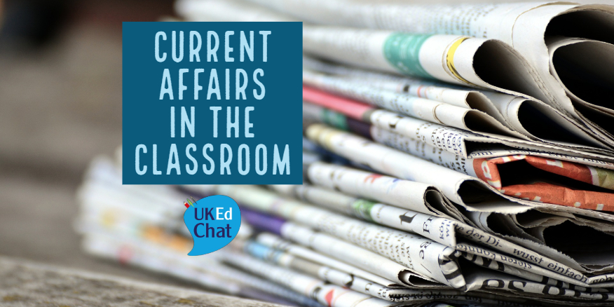Current Affairs in the Classroom – UKEdChat
