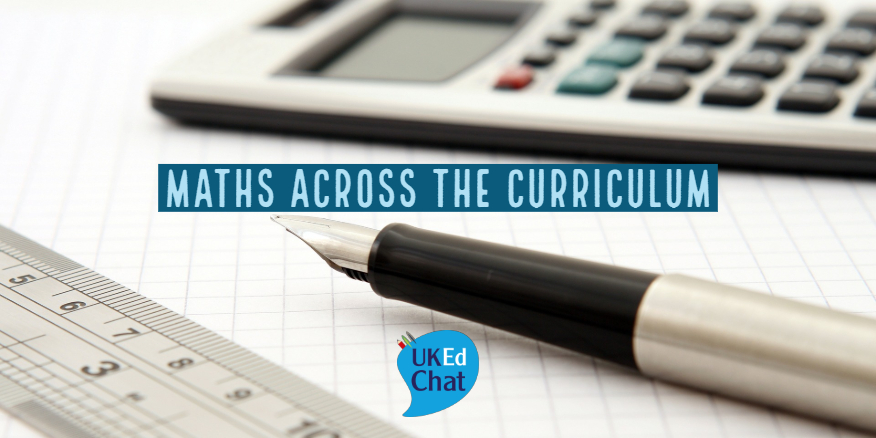 Maths Across the Curriculum – UKEdChat