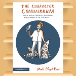 The Character Conundrum How to Develop Confidence, Independence and Resilience in the Classroom
