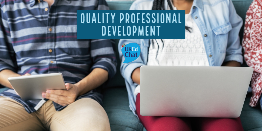 Quality Professional Development – UKEdChat