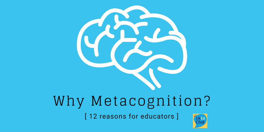 Why Metacognition? 12 reasons for educators by @digicoled – UKEdChat
