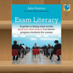 Exam Literacy A Guide To Doing What Works (And Not What Doesn't) To Better Prepare Students For Exams