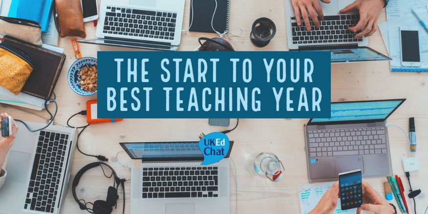 The Start To Your Best Teaching Year – UKEdChat