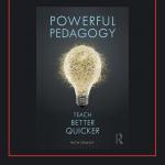Powerful Pedagogy Teach Better Quicker