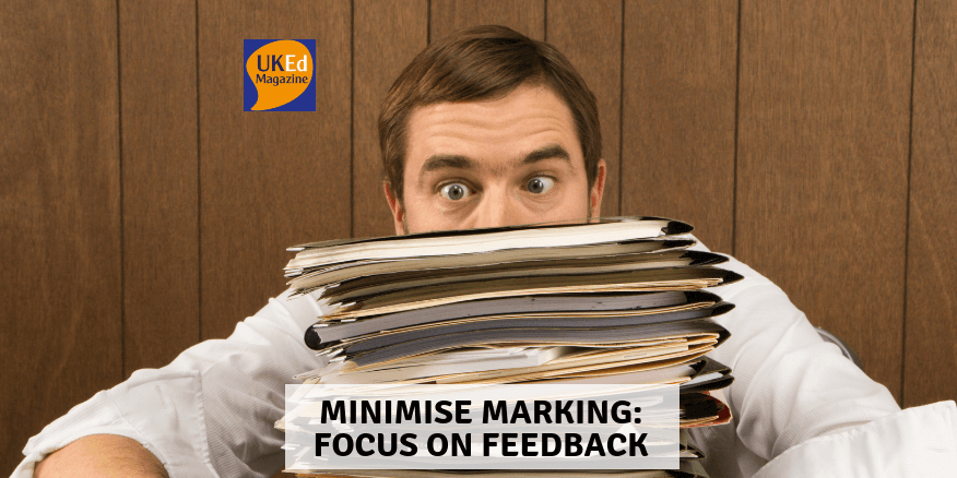 UKEdMag: Minimise Marking: Focus on Feedback by @Mroberts90Matt – UKEdChat