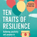 Ten Traits of Resilience Achieving Positivity and Purpose in School Leadership