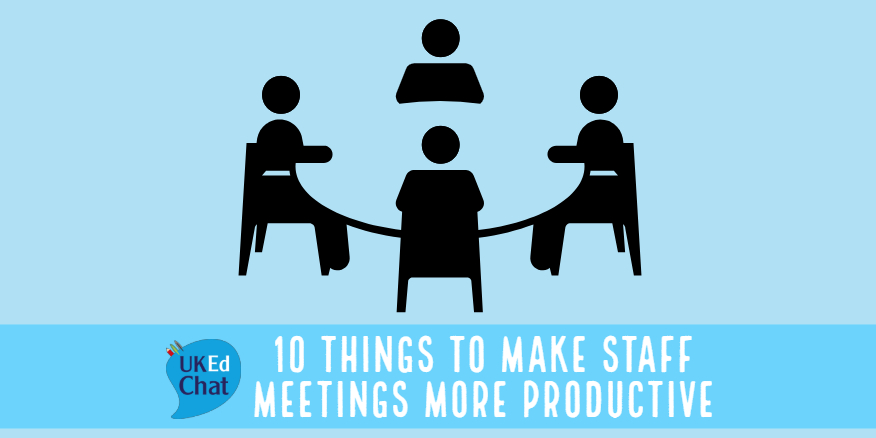 10 Things To Make Staff Meetings More Productive – UKEdChat